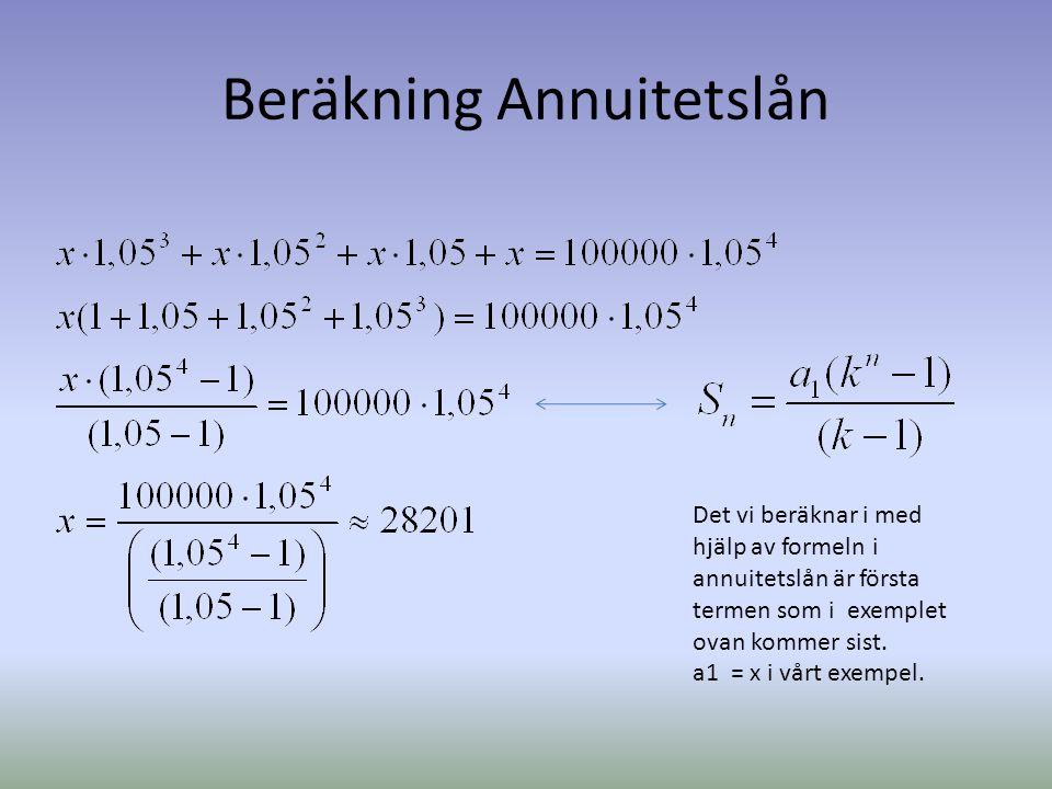 Beräkning Annuitetslån Det vi beräknar i med hjälp av formeln i annuitetslån är första termen som i exemplet ovan kommer sist. a1 = x i vårt exempel.