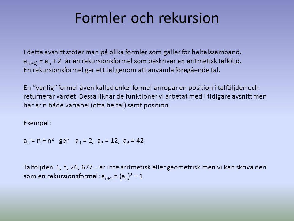 Formler och rekursion I detta avsnitt stöter man på olika formler som gäller för heltalssamband. a (n+1) = a n + 2 är en rekursionsformel som beskrive