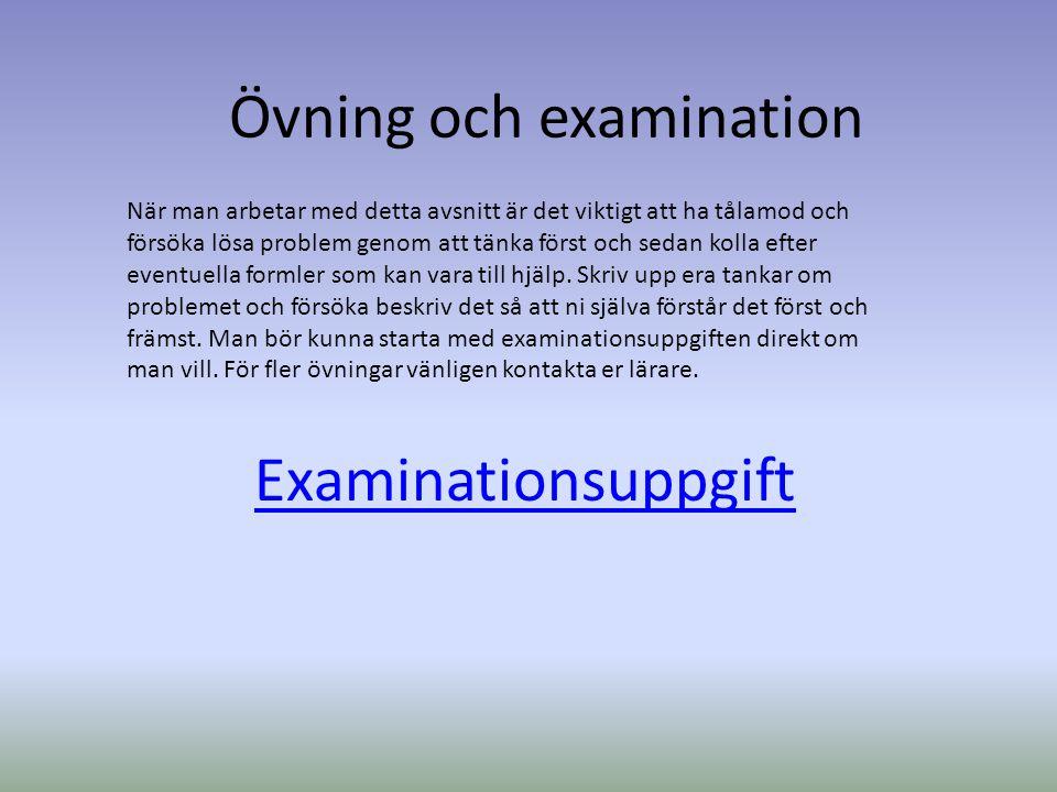 Examinationsuppgift När man arbetar med detta avsnitt är det viktigt att ha tålamod och försöka lösa problem genom att tänka först och sedan kolla efter eventuella formler som kan vara till hjälp.