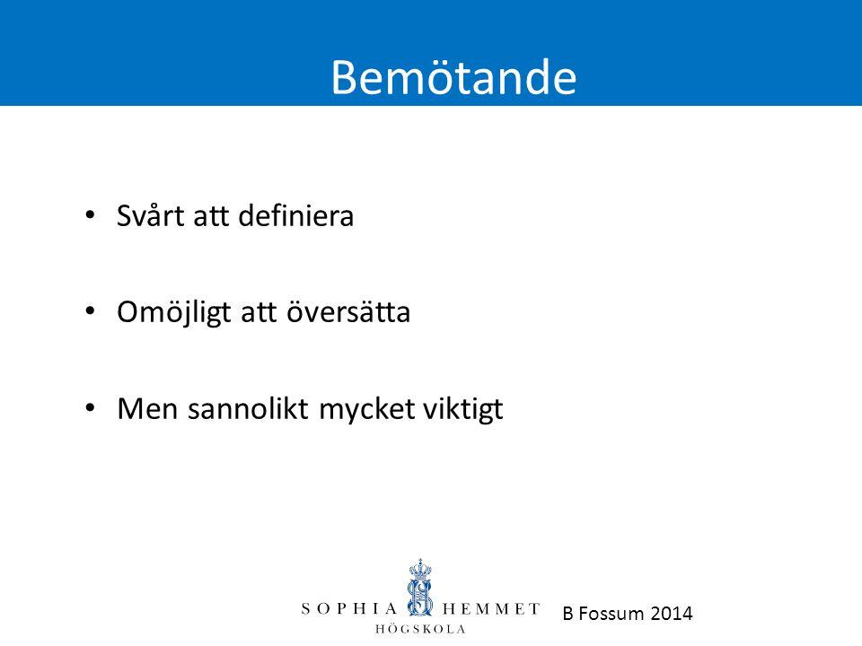 Bemötande • Svårt att definiera • Omöjligt att översätta • Men sannolikt mycket viktigt B Fossum 2014