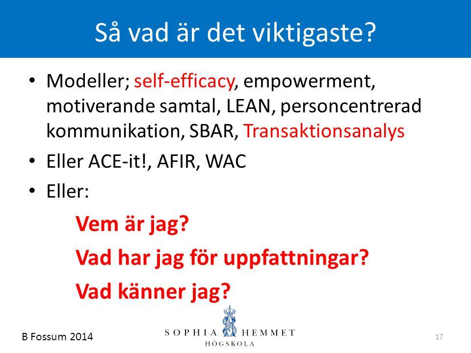 Så vad är det viktigaste? • Modeller; self-efficacy, empowerment, motiverande samtal, LEAN, personcentrerad kommunikation, SBAR, Transaktionsanalys •