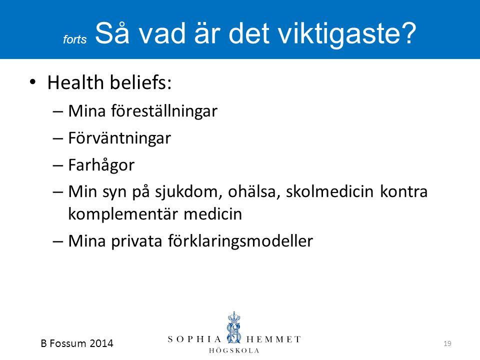 forts Så vad är det viktigaste? • Health beliefs: – Mina föreställningar – Förväntningar – Farhågor – Min syn på sjukdom, ohälsa, skolmedicin kontra k