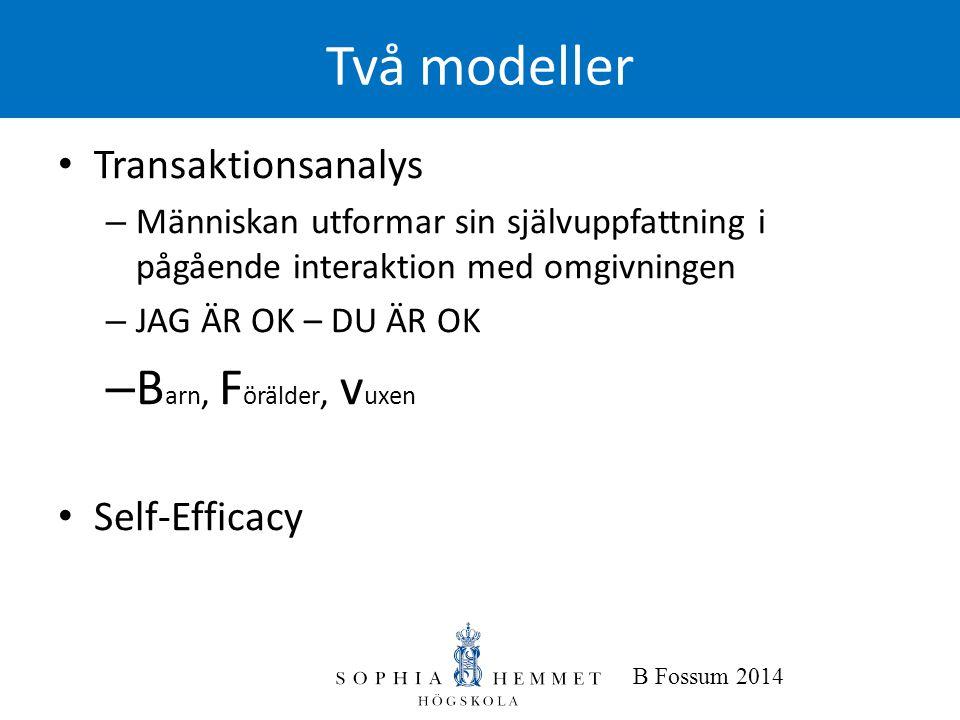 B Fossum 2014 Två modeller • Transaktionsanalys – Människan utformar sin självuppfattning i pågående interaktion med omgivningen – JAG ÄR OK – DU ÄR O