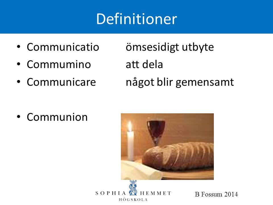 B Fossum 2014 Definitioner • Communicatioömsesidigt utbyte • Commuminoatt dela • Communicarenågot blir gemensamt • Communion