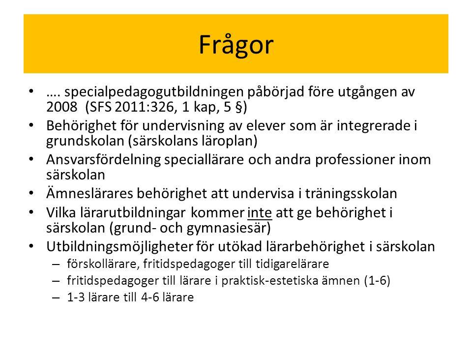 Frågor • …. specialpedagogutbildningen påbörjad före utgången av 2008 (SFS 2011:326, 1 kap, 5 §) • Behörighet för undervisning av elever som är integr