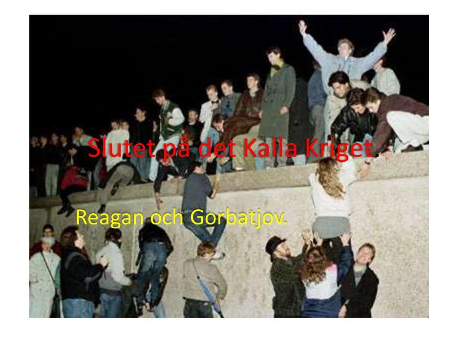 Klicka här för att ändra format på underrubrik i bakgrunden Slutet på det Kalla Kriget.Slutet på det Kalla Kriget. Reagan och Gorbatjov.