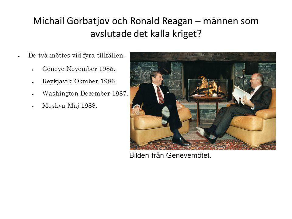 Michail Gorbatjov och Ronald Reagan – männen som avslutade det kalla kriget? ● De två möttes vid fyra tillfällen. ● Geneve November 1985. ● Reykjavik