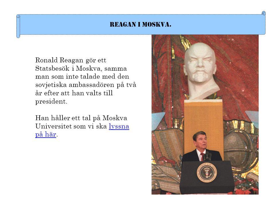 Reagan i Moskva. Ronald Reagan gör ett Statsbesök i Moskva, samma man som inte talade med den sovjetiska ambassadören på två år efter att han valts ti