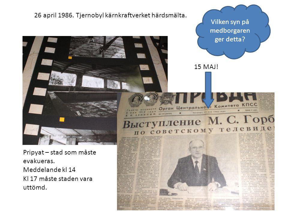 26 april 1986. Tjernobyl kärnkraftverket härdsmälta. 15 MAJ! Pripyat – stad som måste evakueras. Meddelande kl 14 Kl 17 måste staden vara uttömd. Vilk