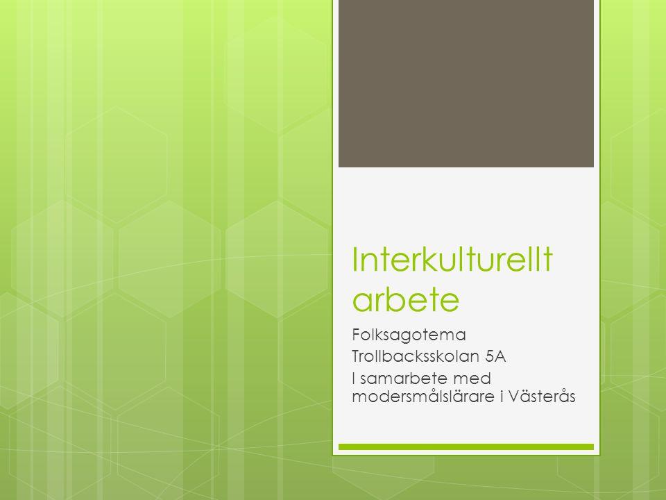 Interkulturellt arbete Folksagotema Trollbacksskolan 5A I samarbete med modersmålslärare i Västerås