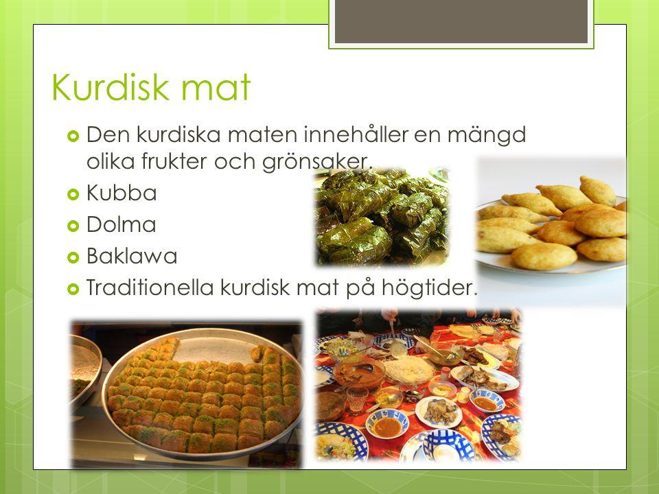 Kurdisk mat  Den kurdiska maten innehåller en mängd olika frukter och grönsaker.  Kubba  Dolma  Baklawa  Traditionella kurdisk mat på högtider.