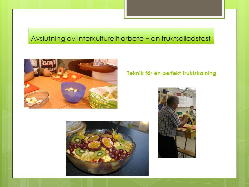 Avslutning av interkulturellt arbete – en fruktsalladsfest Teknik för en perfekt fruktskalning