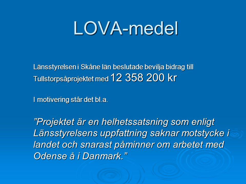 """LOVA-medel Länsstyrelsen i Skåne län beslutade bevilja bidrag till Tullstorpsåprojektet med 12 358 200 kr I motivering står det bl.a. """"Projektet är en"""