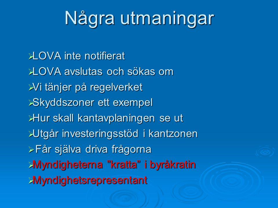 Några utmaningar  LOVA inte notifierat  LOVA avslutas och sökas om  Vi tänjer på regelverket  Skyddszoner ett exempel  Hur skall kantavplaningen