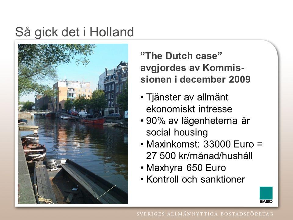 Så gick det i Holland •Tjänster av allmänt ekonomiskt intresse •90% av lägenheterna är social housing •Maxinkomst: 33000 Euro = 27 500 kr/månad/hushål