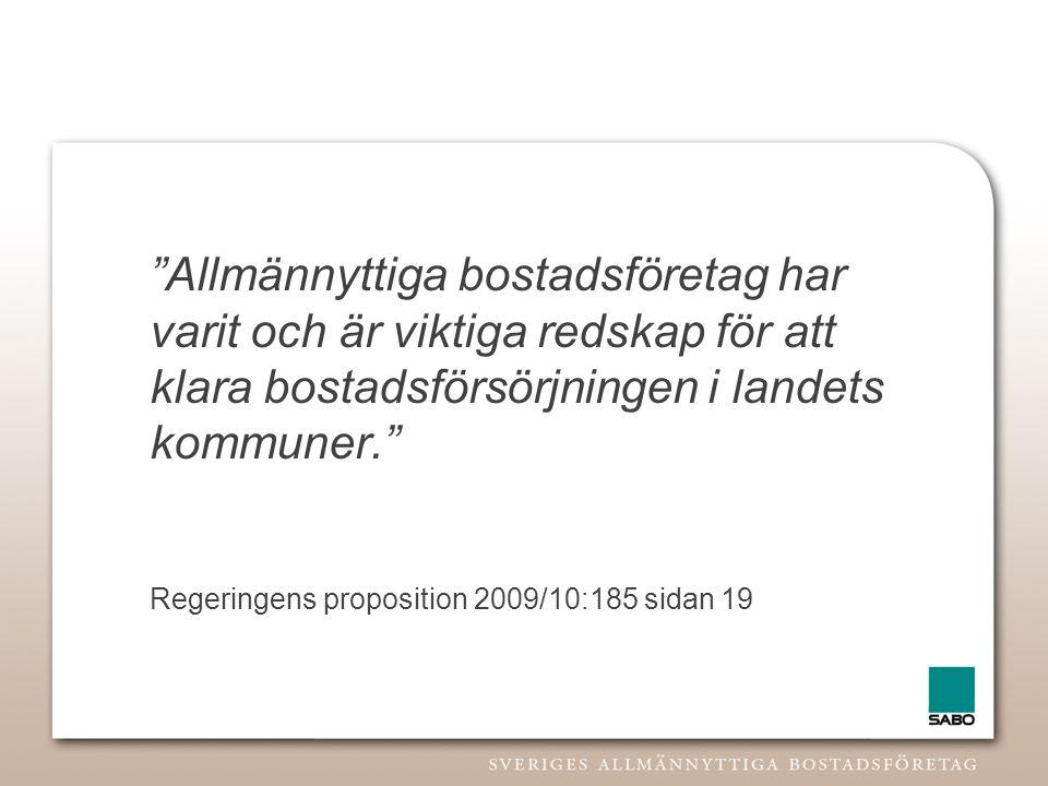 """""""Allmännyttiga bostadsföretag har varit och är viktiga redskap för att klara bostadsförsörjningen i landets kommuner."""" Regeringens proposition 2009/10"""