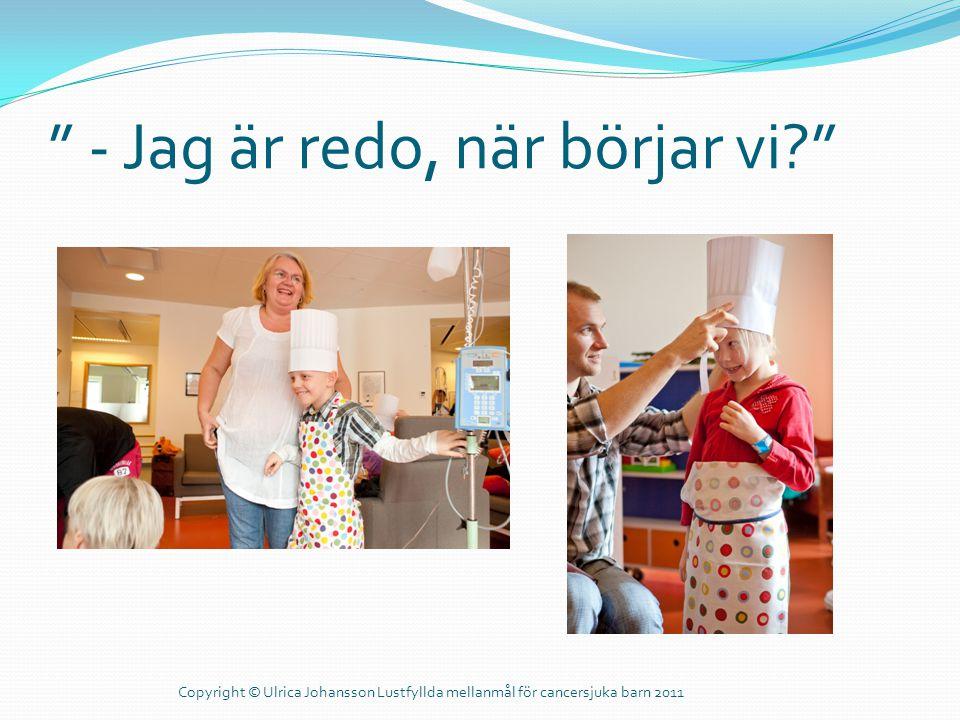 """"""" - Jag är redo, när börjar vi?"""" Copyright © Ulrica Johansson Lustfyllda mellanmål för cancersjuka barn 2011"""