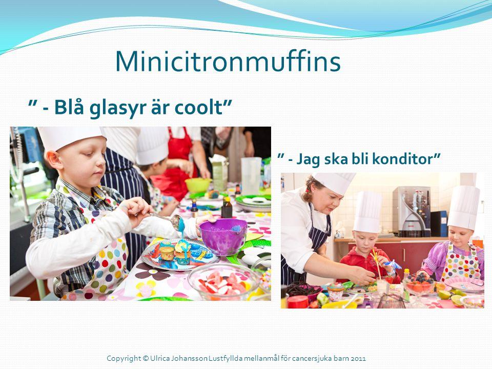 """Minicitronmuffins """" - Blå glasyr är coolt"""" """" - Jag ska bli konditor"""" Copyright © Ulrica Johansson Lustfyllda mellanmål för cancersjuka barn 2011"""