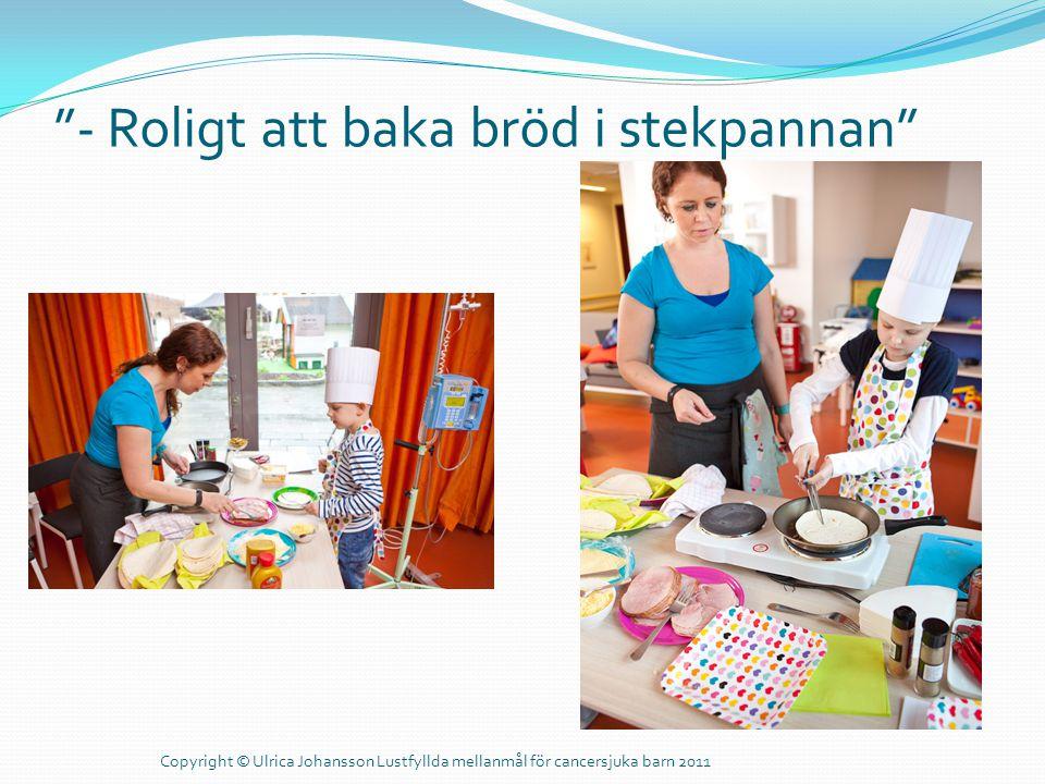 """""""- Roligt att baka bröd i stekpannan"""" Copyright © Ulrica Johansson Lustfyllda mellanmål för cancersjuka barn 2011"""