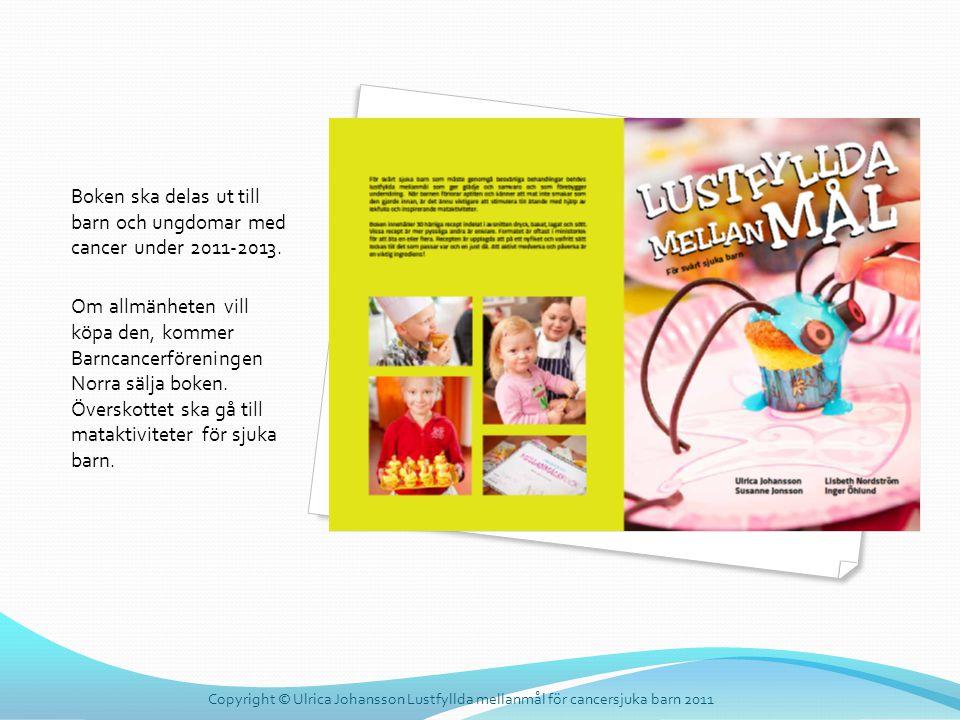 Boken ska delas ut till barn och ungdomar med cancer under 2011-2013. Om allmänheten vill köpa den, kommer Barncancerföreningen Norra sälja boken. Öve