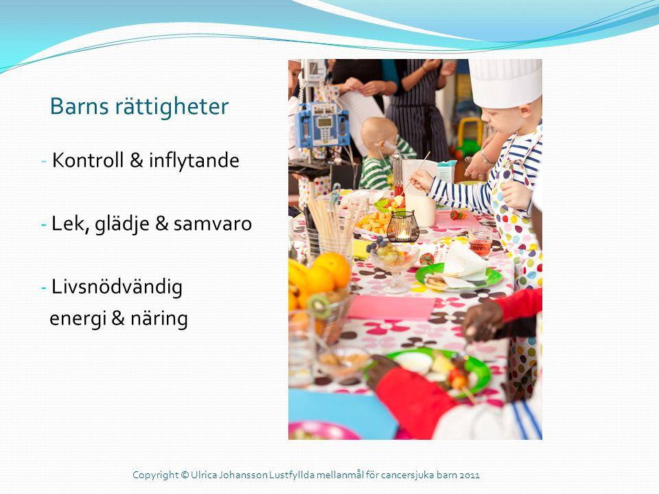 Barns rättigheter - Kontroll & inflytande - Lek, glädje & samvaro - Livsnödvändig energi & näring Copyright © Ulrica Johansson Lustfyllda mellanmål fö