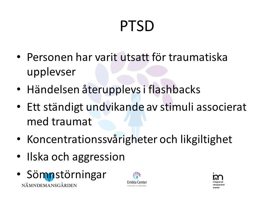 PTSD • Personen har varit utsatt för traumatiska upplevser • Händelsen återupplevs i flashbacks • Ett ständigt undvikande av stimuli associerat med traumat • Koncentrationssvårigheter och likgiltighet • Ilska och aggression • Sömnstörningar