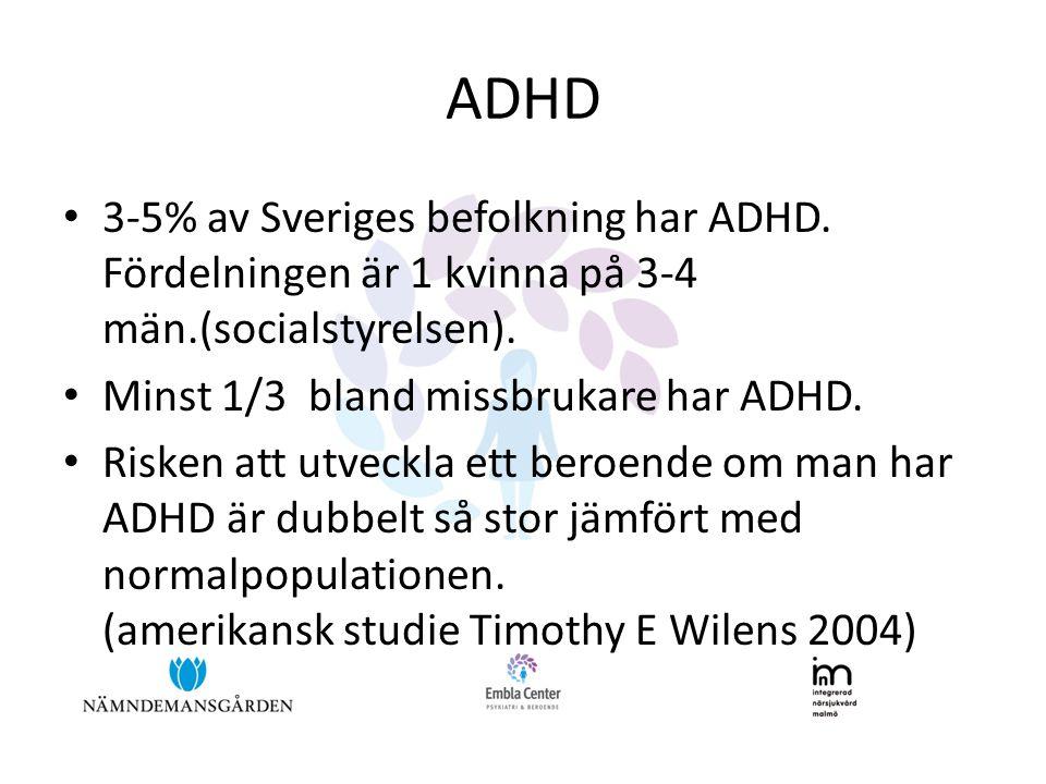 ADHD • 3-5% av Sveriges befolkning har ADHD. Fördelningen är 1 kvinna på 3-4 män.(socialstyrelsen). • Minst 1/3 bland missbrukare har ADHD. • Risken a
