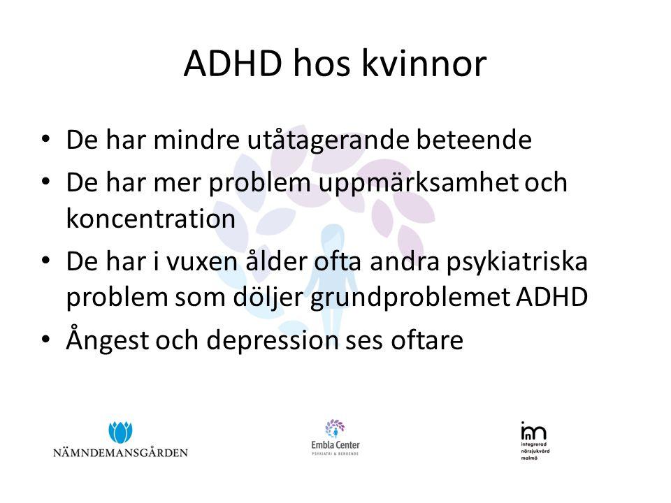ADHD hos kvinnor • De har mindre utåtagerande beteende • De har mer problem uppmärksamhet och koncentration • De har i vuxen ålder ofta andra psykiatriska problem som döljer grundproblemet ADHD • Ångest och depression ses oftare