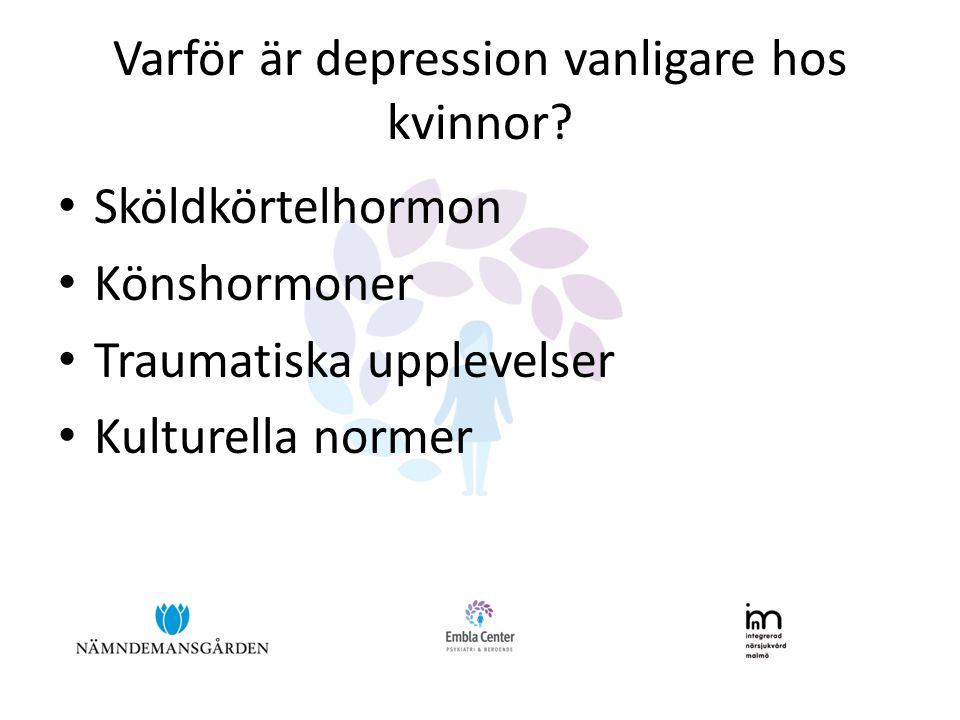 Varför är depression vanligare hos kvinnor? • Sköldkörtelhormon • Könshormoner • Traumatiska upplevelser • Kulturella normer