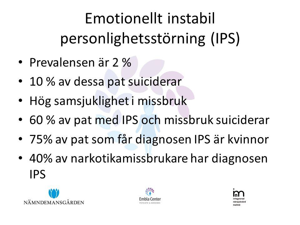 Emotionellt instabil personlighetsstörning (IPS) • Prevalensen är 2 % • 10 % av dessa pat suiciderar • Hög samsjuklighet i missbruk • 60 % av pat med IPS och missbruk suiciderar • 75% av pat som får diagnosen IPS är kvinnor • 40% av narkotikamissbrukare har diagnosen IPS