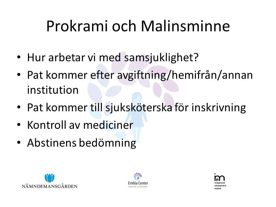 Prokrami och Malinsminne • Hur arbetar vi med samsjuklighet? • Pat kommer efter avgiftning/hemifrån/annan institution • Pat kommer till sjuksköterska