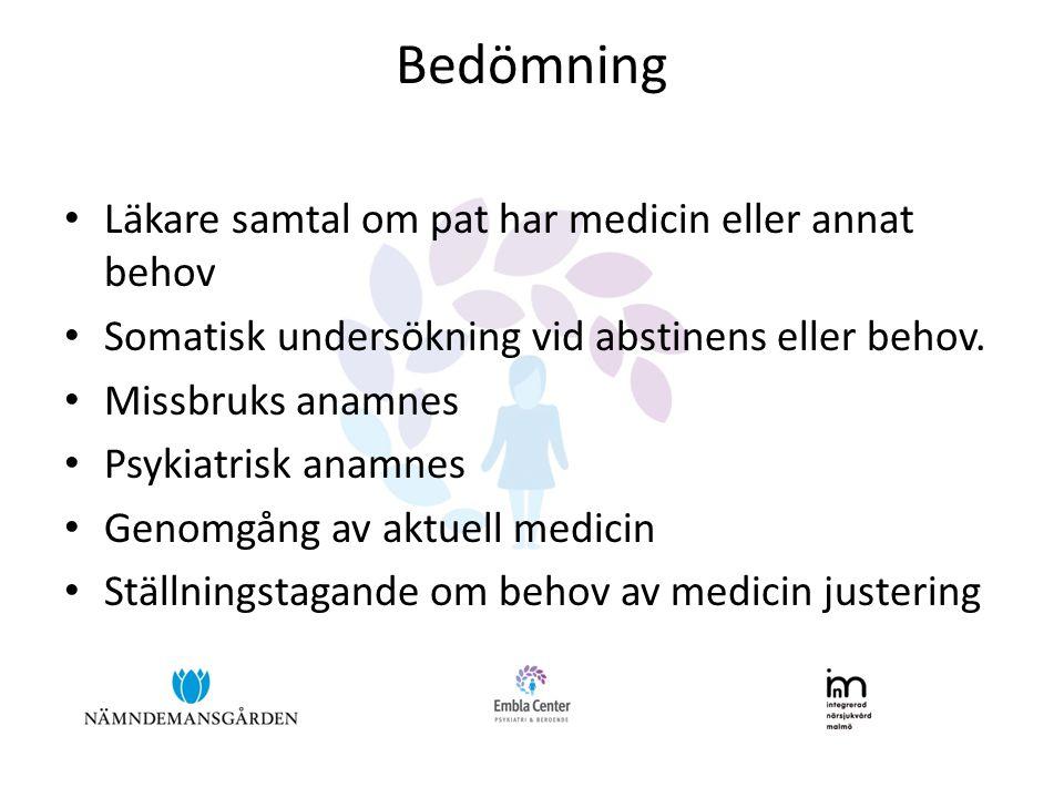 Bedömning • Läkare samtal om pat har medicin eller annat behov • Somatisk undersökning vid abstinens eller behov. • Missbruks anamnes • Psykiatrisk an