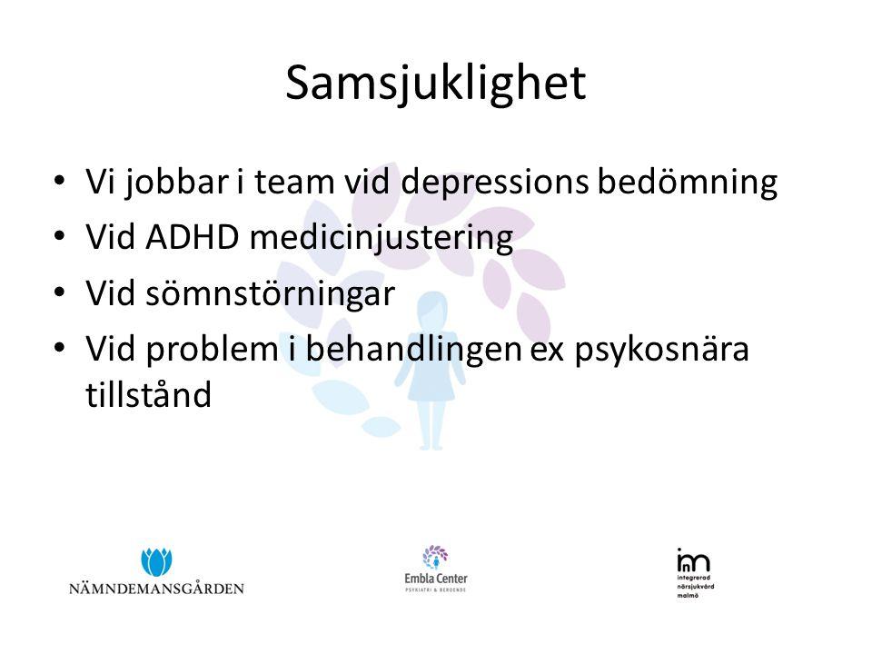 Samsjuklighet • Vi jobbar i team vid depressions bedömning • Vid ADHD medicinjustering • Vid sömnstörningar • Vid problem i behandlingen ex psykosnära
