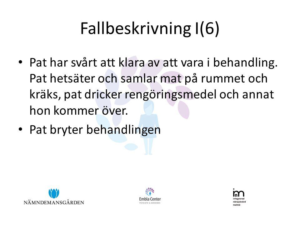 Fallbeskrivning I(6) • Pat har svårt att klara av att vara i behandling. Pat hetsäter och samlar mat på rummet och kräks, pat dricker rengöringsmedel
