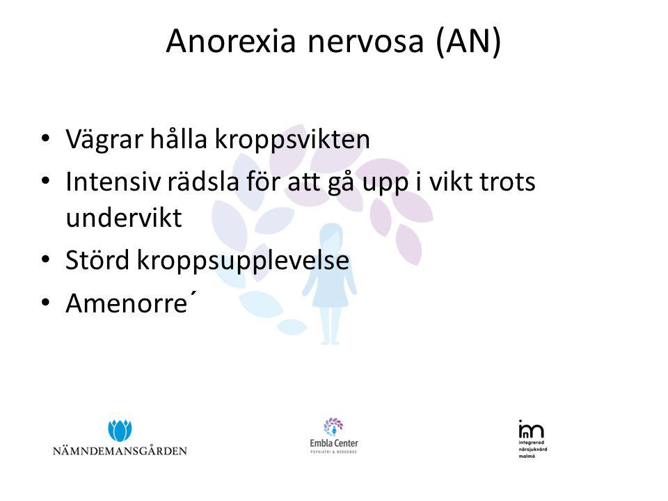 Anorexia nervosa (AN) • Vägrar hålla kroppsvikten • Intensiv rädsla för att gå upp i vikt trots undervikt • Störd kroppsupplevelse • Amenorre´