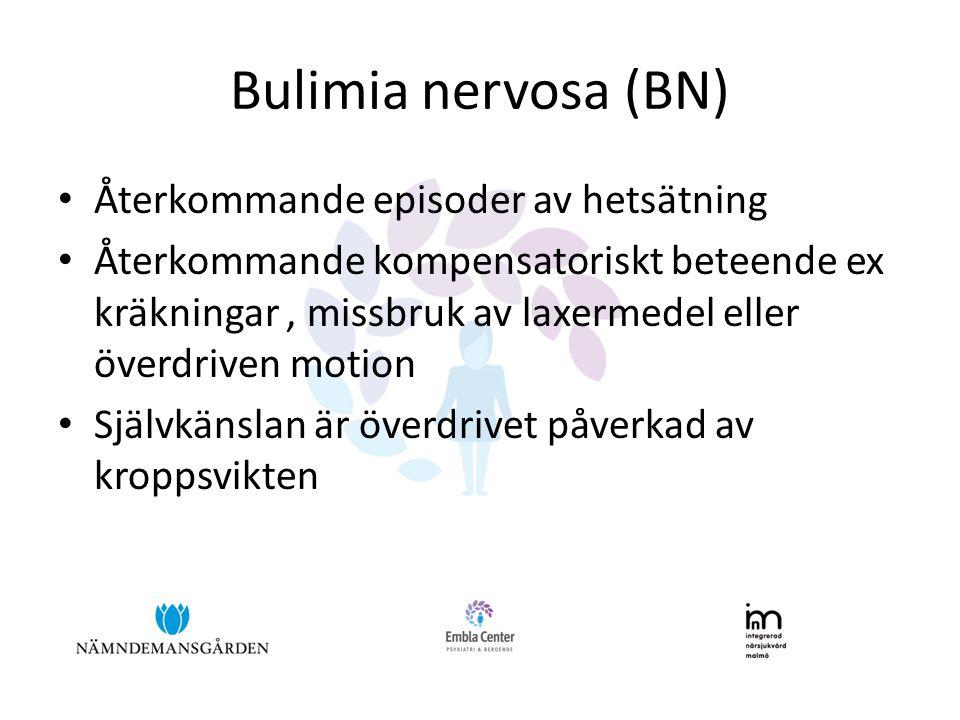 Bulimia nervosa (BN) • Återkommande episoder av hetsätning • Återkommande kompensatoriskt beteende ex kräkningar, missbruk av laxermedel eller överdriven motion • Självkänslan är överdrivet påverkad av kroppsvikten