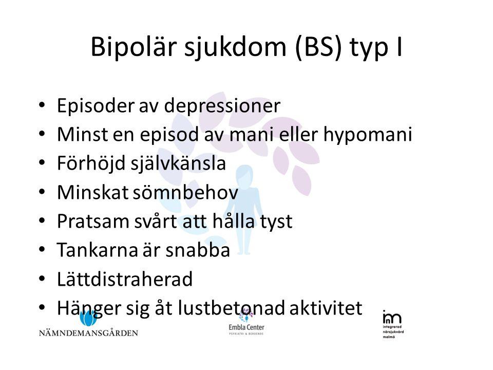 Bipolär sjukdom (BS) typ I • Episoder av depressioner • Minst en episod av mani eller hypomani • Förhöjd självkänsla • Minskat sömnbehov • Pratsam svå