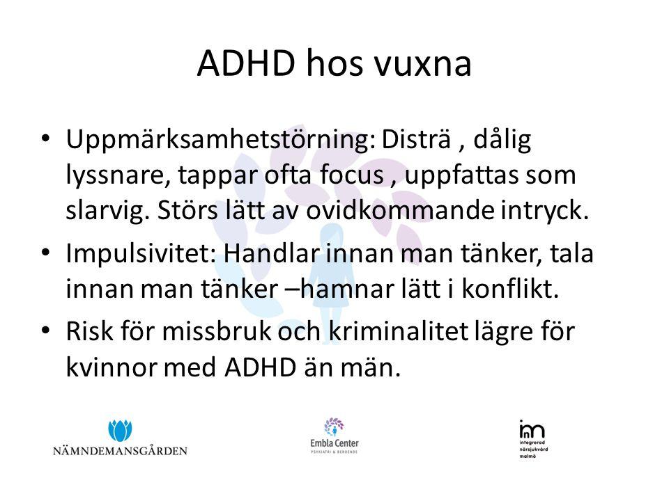 ADHD hos vuxna • Uppmärksamhetstörning: Disträ, dålig lyssnare, tappar ofta focus, uppfattas som slarvig. Störs lätt av ovidkommande intryck. • Impuls