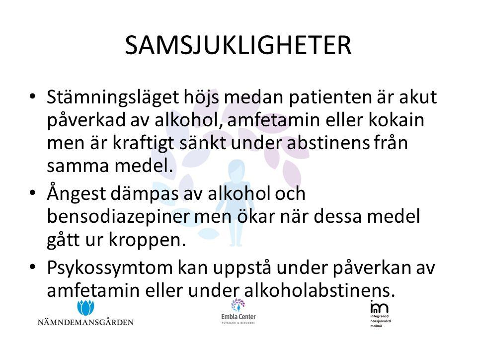 SAMSJUKLIGHETER • Stämningsläget höjs medan patienten är akut påverkad av alkohol, amfetamin eller kokain men är kraftigt sänkt under abstinens från samma medel.
