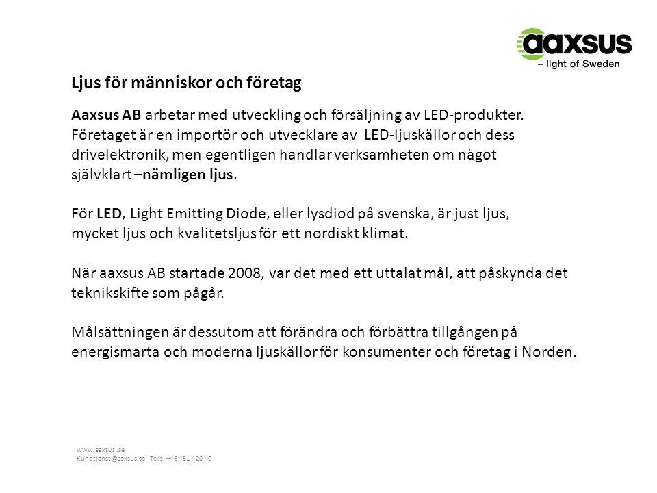 www.aaxsus.se Kundtjanst@aaxsus.se Tele: +46 451-420 40 Aaxsus AB arbetar med utveckling och försäljning av LED-produkter. Företaget är en importör oc
