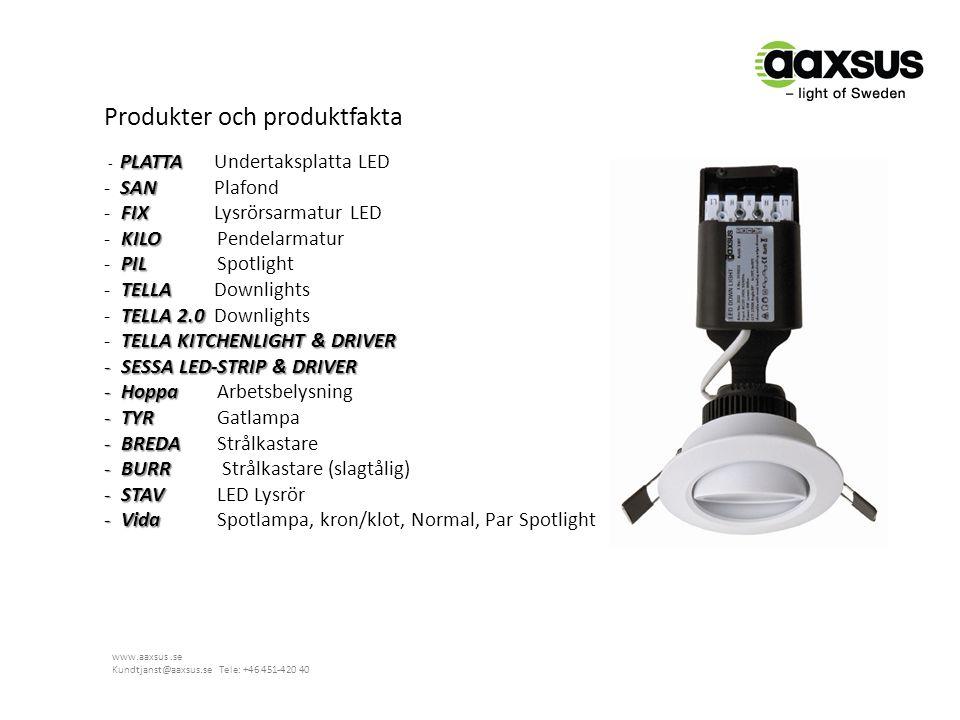 Produkter och produktfakta PLATTA - PLATTA Undertaksplatta LED SAN - SAN Plafond FIX - FIX Lysrörsarmatur LED KILO - KILOPendelarmatur PIL - PILSpotli