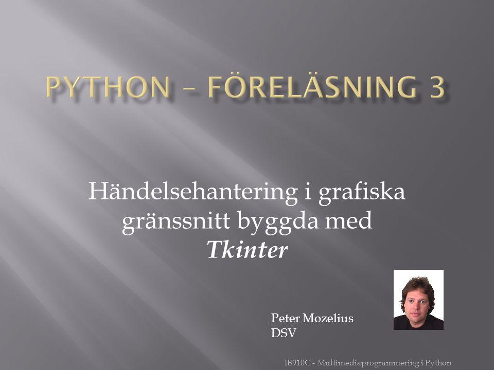 IB910C - Multimediaprogrammering i Python Händelsehantering i grafiska gränssnitt byggda med Tkinter Peter Mozelius DSV