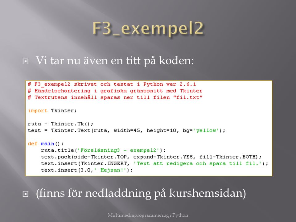  Vi tar nu även en titt på koden:  (finns för nedladdning på kurshemsidan)
