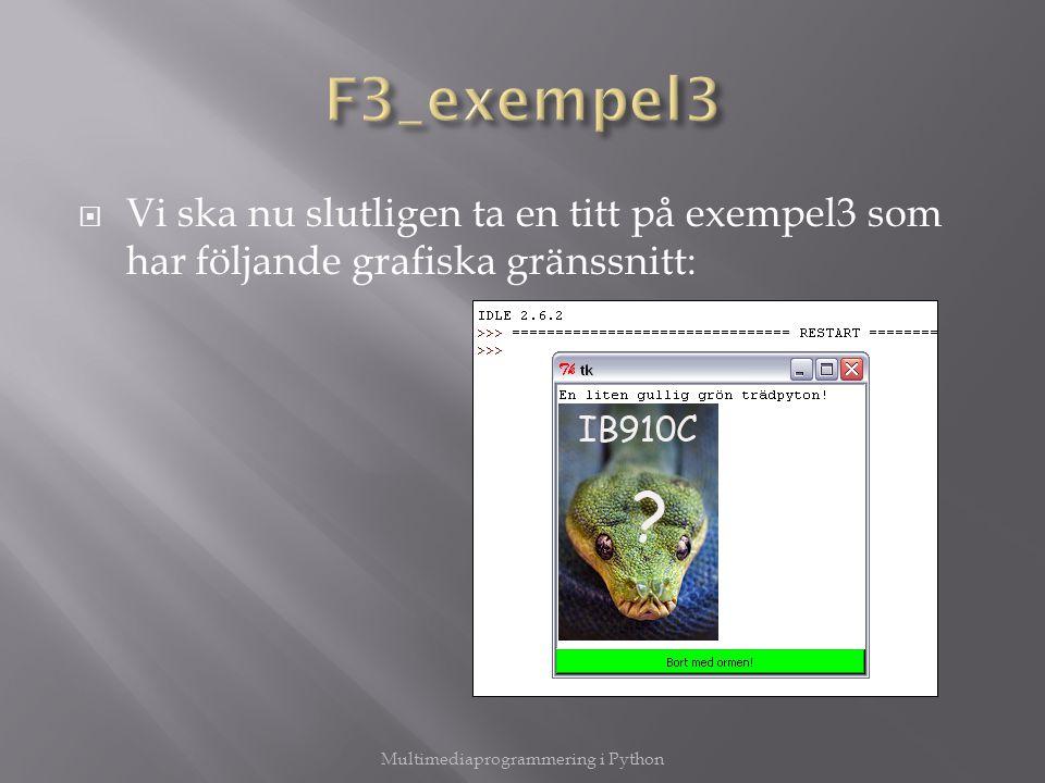  Vi ska nu slutligen ta en titt på exempel3 som har följande grafiska gränssnitt: Multimediaprogrammering i Python
