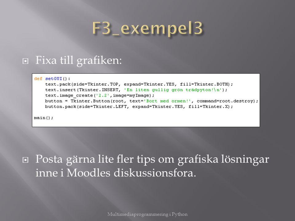  Fixa till grafiken:  Posta gärna lite fler tips om grafiska lösningar inne i Moodles diskussionsfora. Multimediaprogrammering i Python