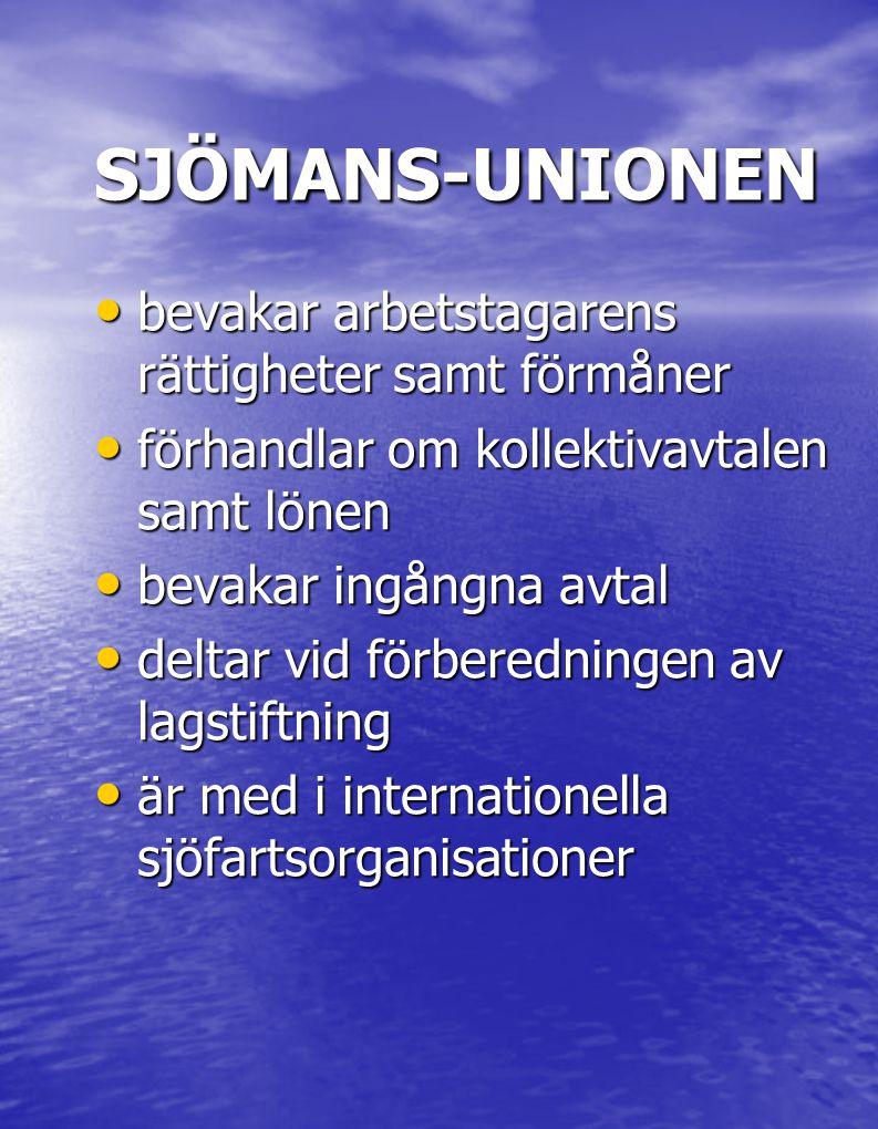 SJÖMANS-UNIONEN • bevakar arbetstagarens rättigheter samt förmåner • förhandlar om kollektivavtalen samt lönen • bevakar ingångna avtal • deltar vid förberedningen av lagstiftning • är med i internationella sjöfartsorganisationer