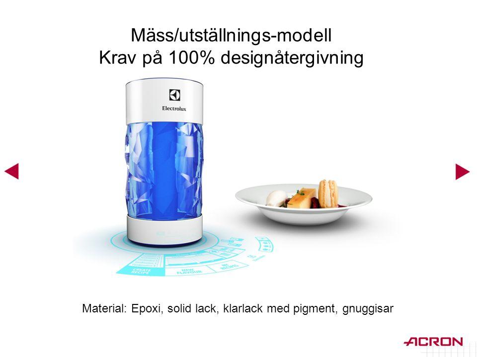 Material: Epoxi, solid lack, klarlack med pigment, gnuggisar Mäss/utställnings-modell Krav på 100% designåtergivning