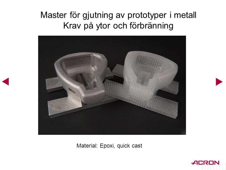 Material: Epoxi, quick cast Master för gjutning av prototyper i metall Krav på ytor och förbränning