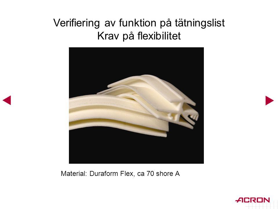 Material: Duraform Flex, ca 70 shore A Verifiering av funktion på tätningslist Krav på flexibilitet