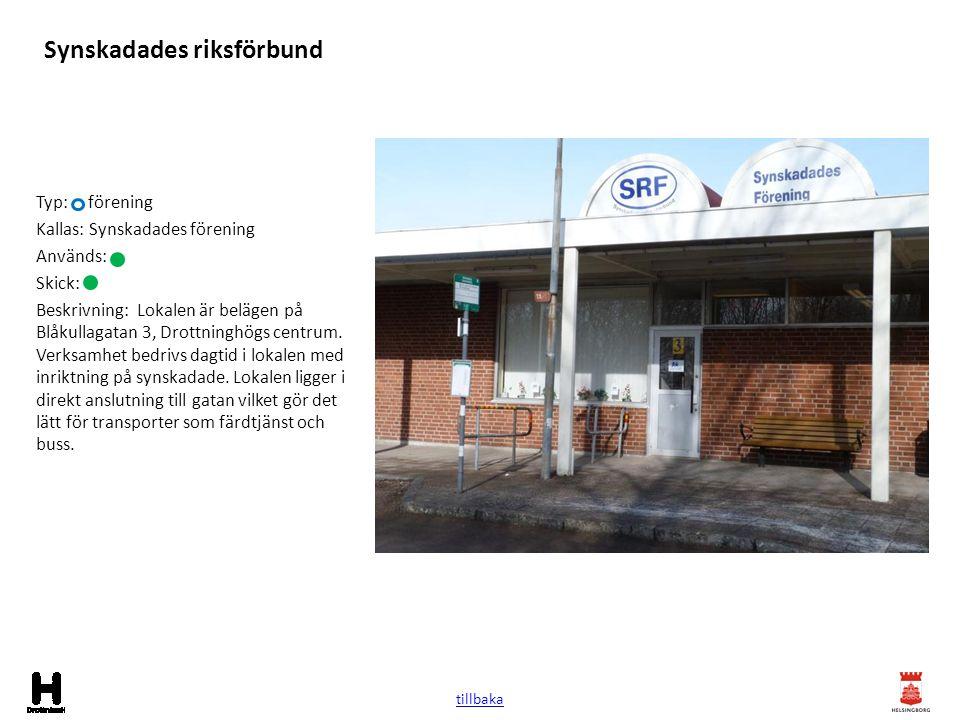 Synskadades riksförbund Typ: förening Kallas: Synskadades förening Används: Skick: Beskrivning: Lokalen är belägen på Blåkullagatan 3, Drottninghögs c